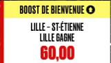 LILLE - SAINT ETIENNE : LA VICTOIRE DU LILLE BOOSTEE A 60.00 !!